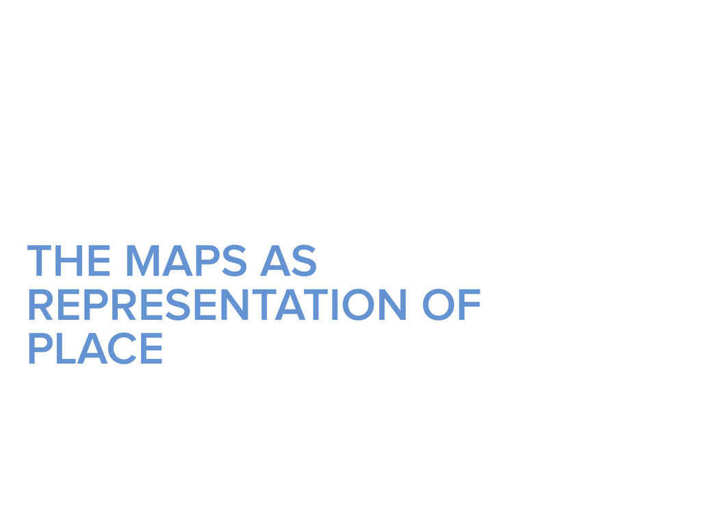 THE MAPS AS REPRESENTATION OF PLACE