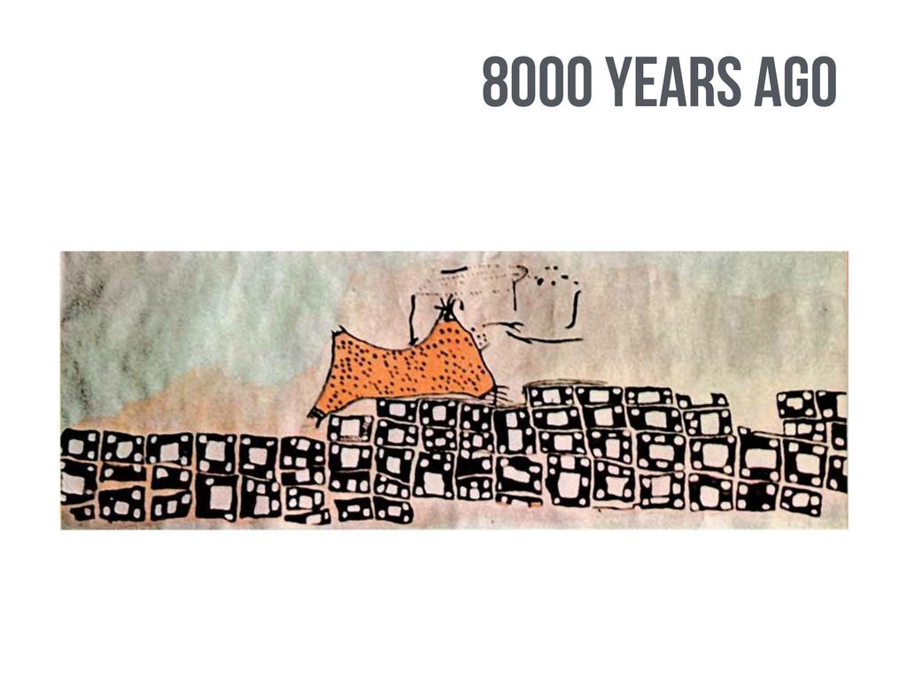 8000 years ago