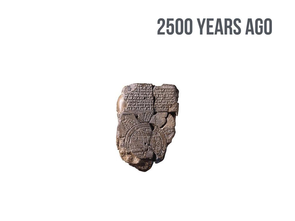 2500 years ago