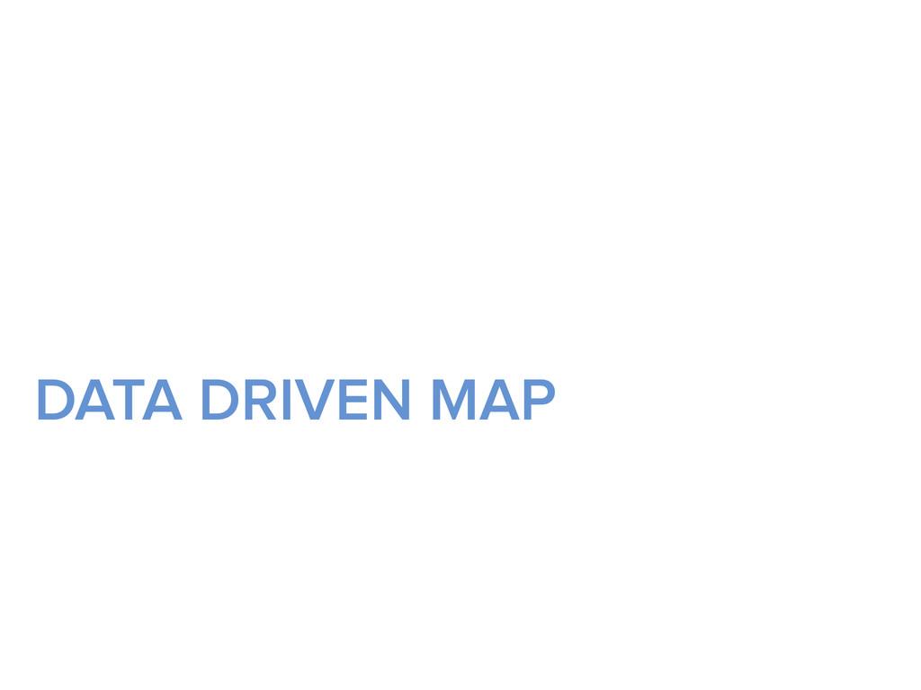 DATA DRIVEN MAP