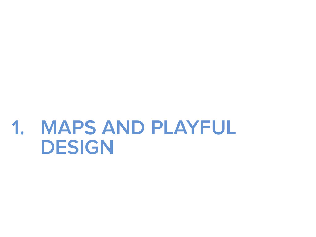1. MAPS AND PLAYFUL DESIGN