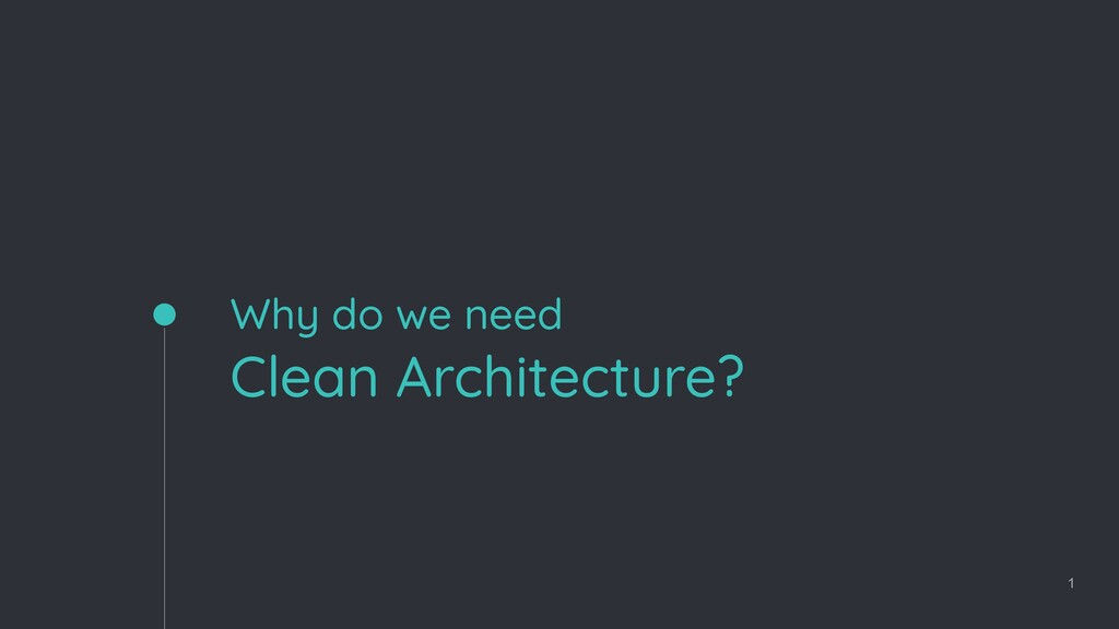 Why do we need Clean Architecture? 1