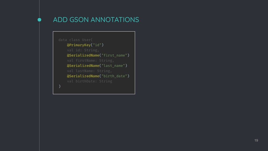 ADD GSON ANNOTATIONS 19 data class User( @Prima...