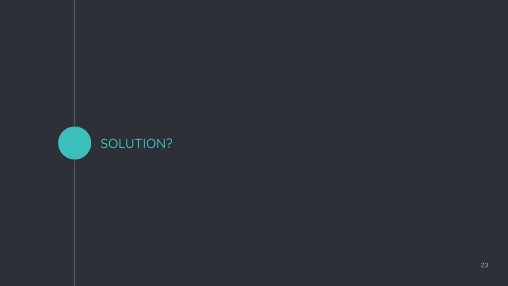 SOLUTION? 23