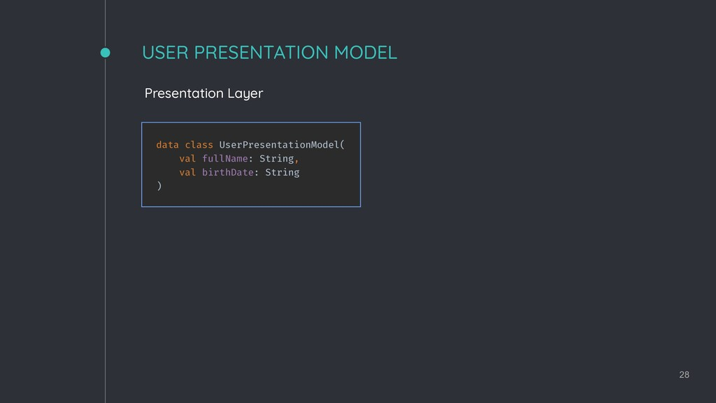 USER PRESENTATION MODEL 28 Presentation Layer d...