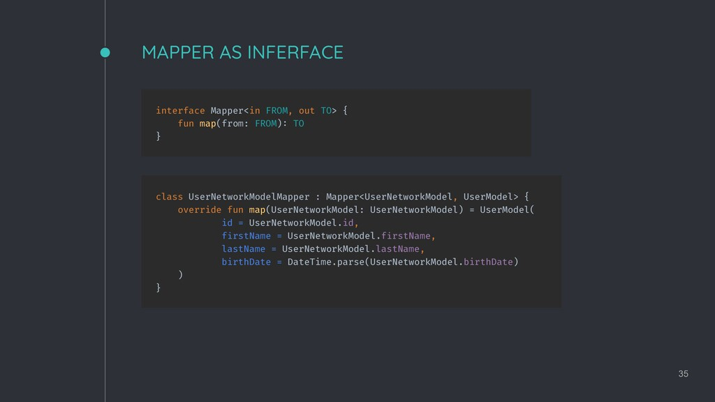 MAPPER AS INFERFACE 35 interface Mapper<in FROM...