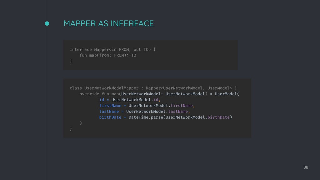 MAPPER AS INFERFACE 36 interface Mapper<in FROM...