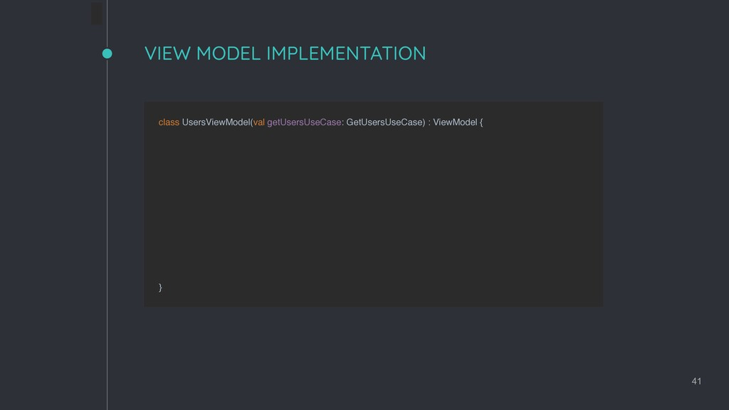 VIEW MODEL IMPLEMENTATION 41 class UsersViewMod...