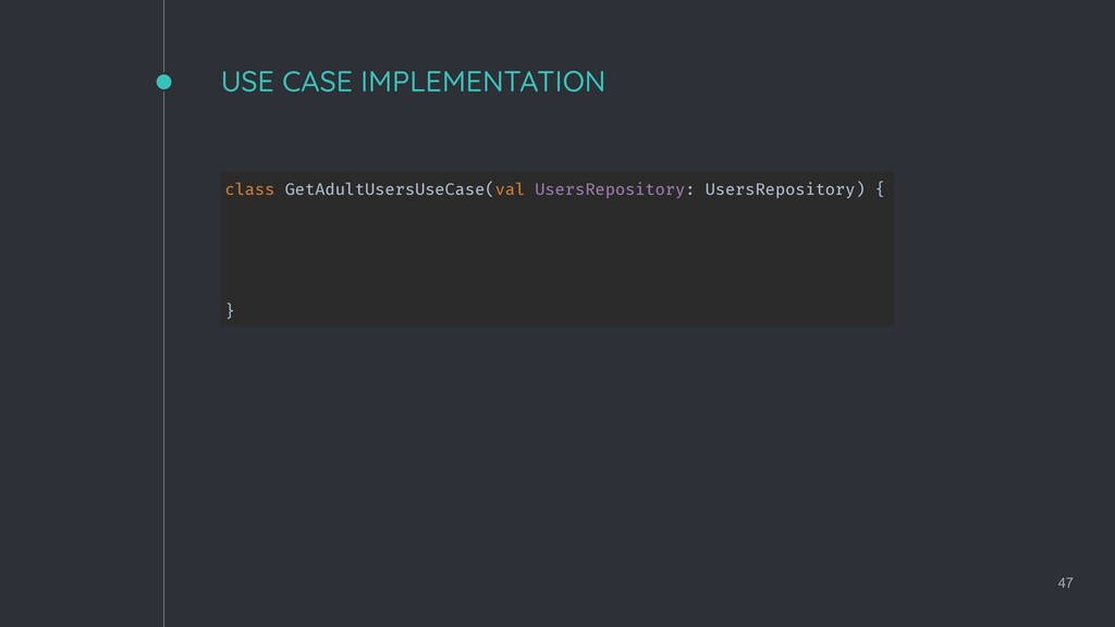 USE CASE IMPLEMENTATION 47 class GetAdultUsersU...