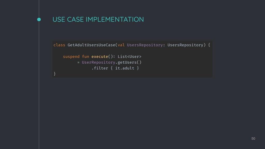 USE CASE IMPLEMENTATION 50 class GetAdultUsersU...