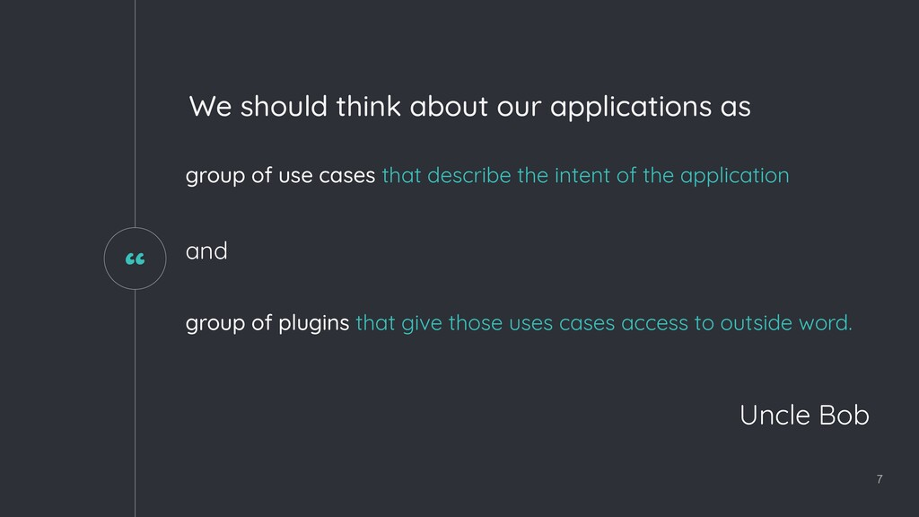 """ 7 We should think about our applications as g..."