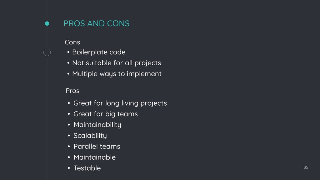 65 PROS AND CONS • Great for long living projec...