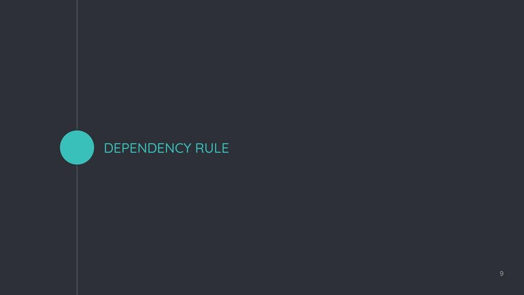 DEPENDENCY RULE 9
