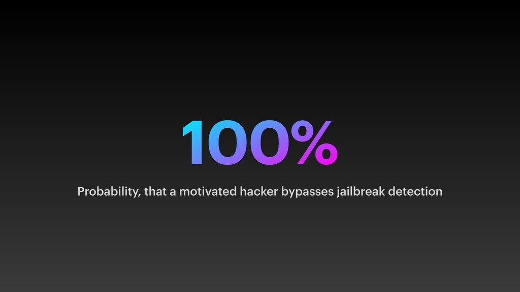 100% Probability, that a motivated hacker bypas...