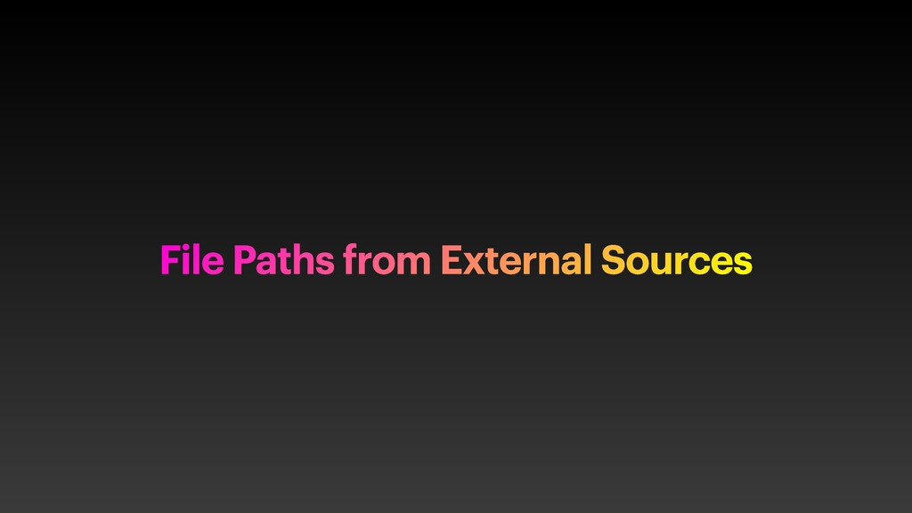 File Paths from External Sources
