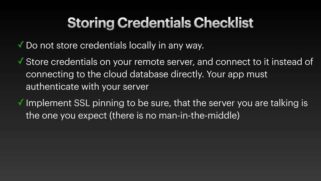 Storing Credentials Checklist ✓ Do not store cr...