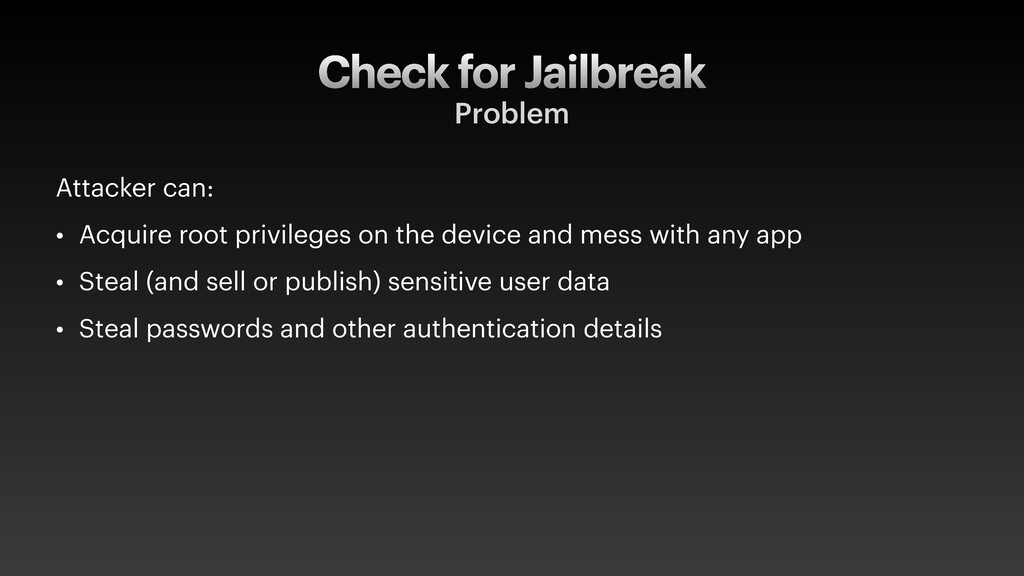 Check for Jailbreak Problem Attacker can: • Acq...