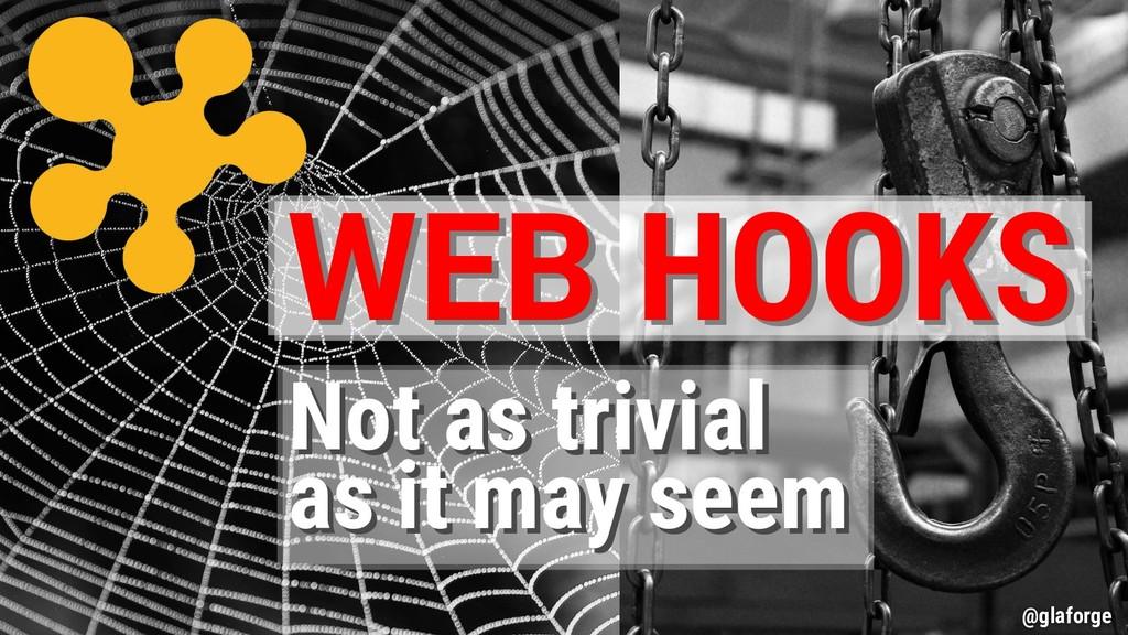 @glaforge WEB HOOKS WEB HOOKS Not as trivial as...