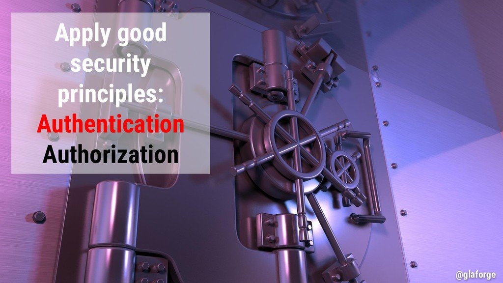 @glaforge Apply good security principles: Authe...
