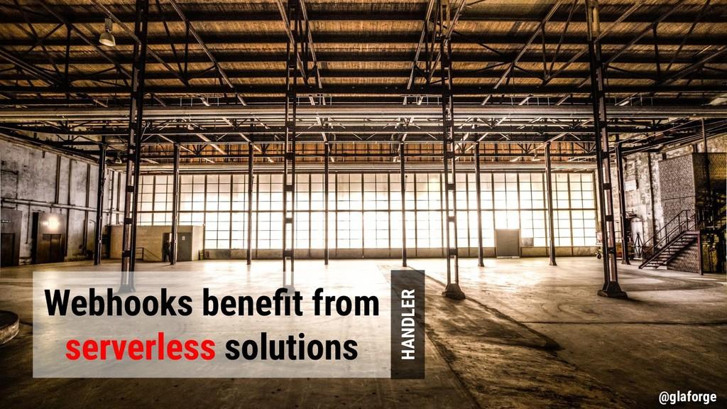 @glaforge Webhooks benefit from serverless solut...