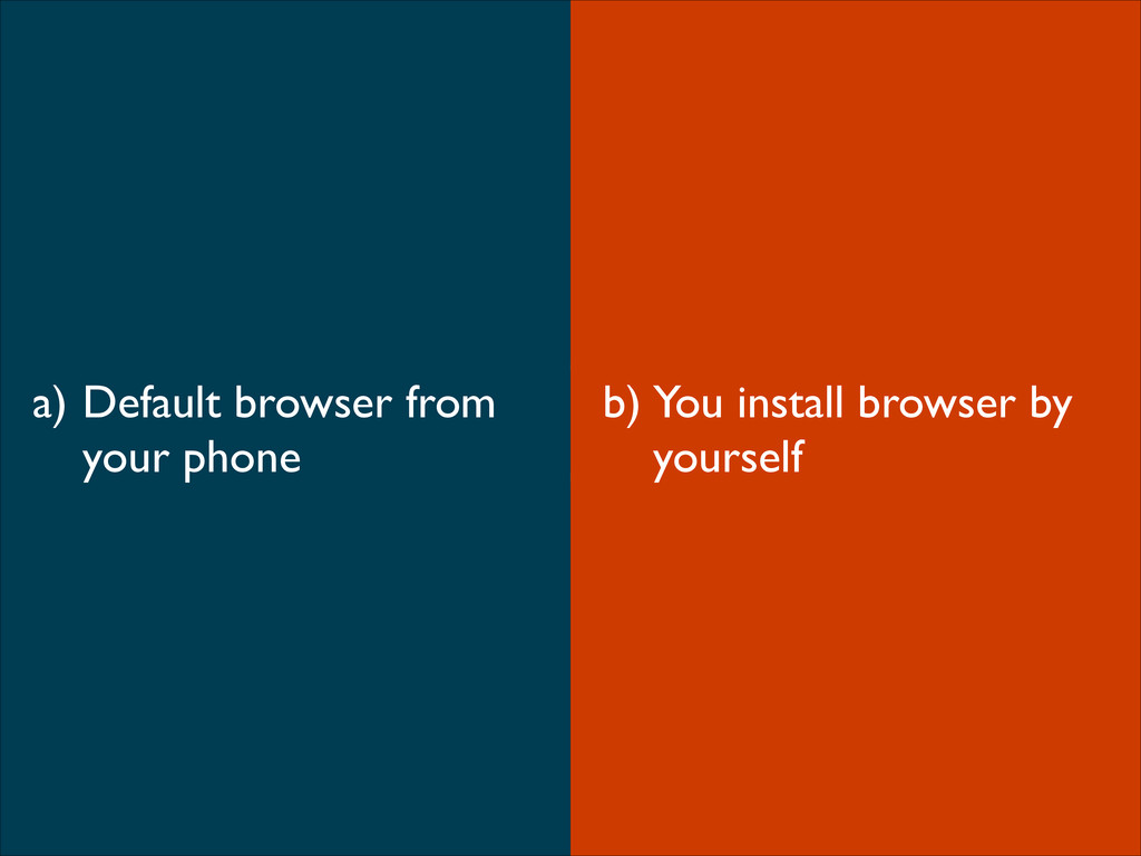 What browser you use on smartphone? b) You inst...