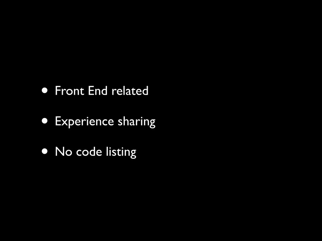 • Front End related	 