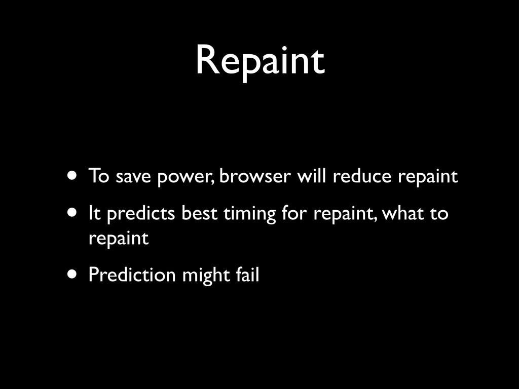 Repaint • To save power, browser will reduce re...