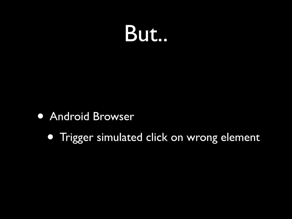 But.. • Android Browser	 