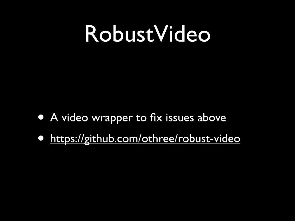 RobustVideo • A video wrapper to fix issues abov...