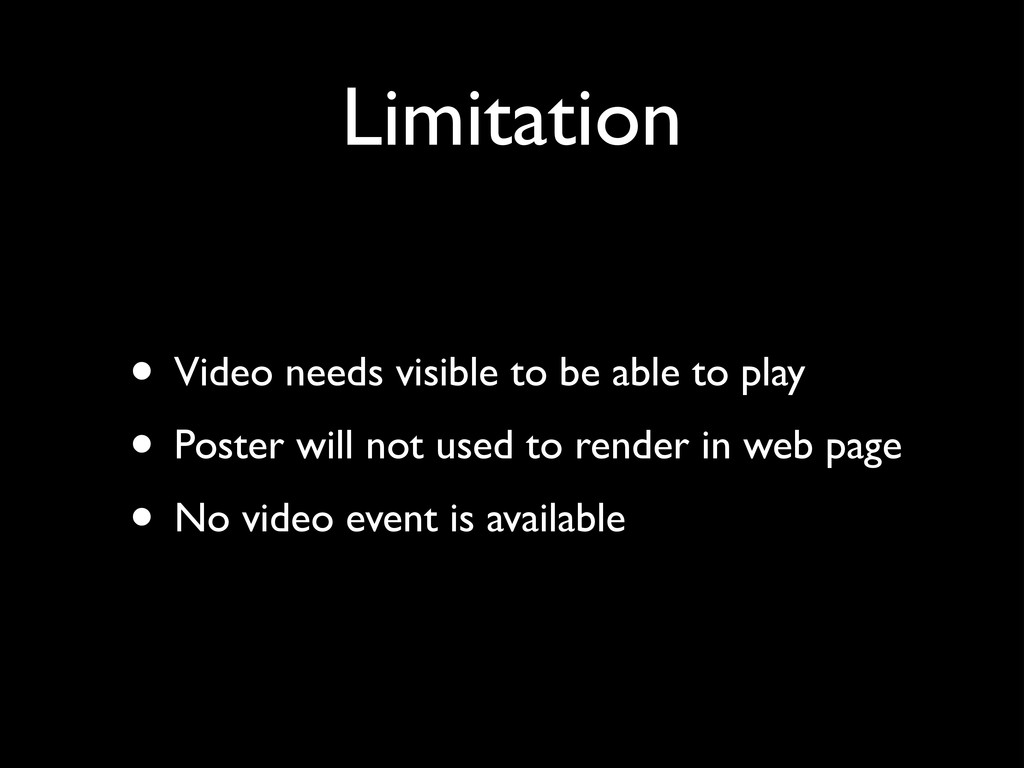 Limitation • Video needs visible to be able to ...