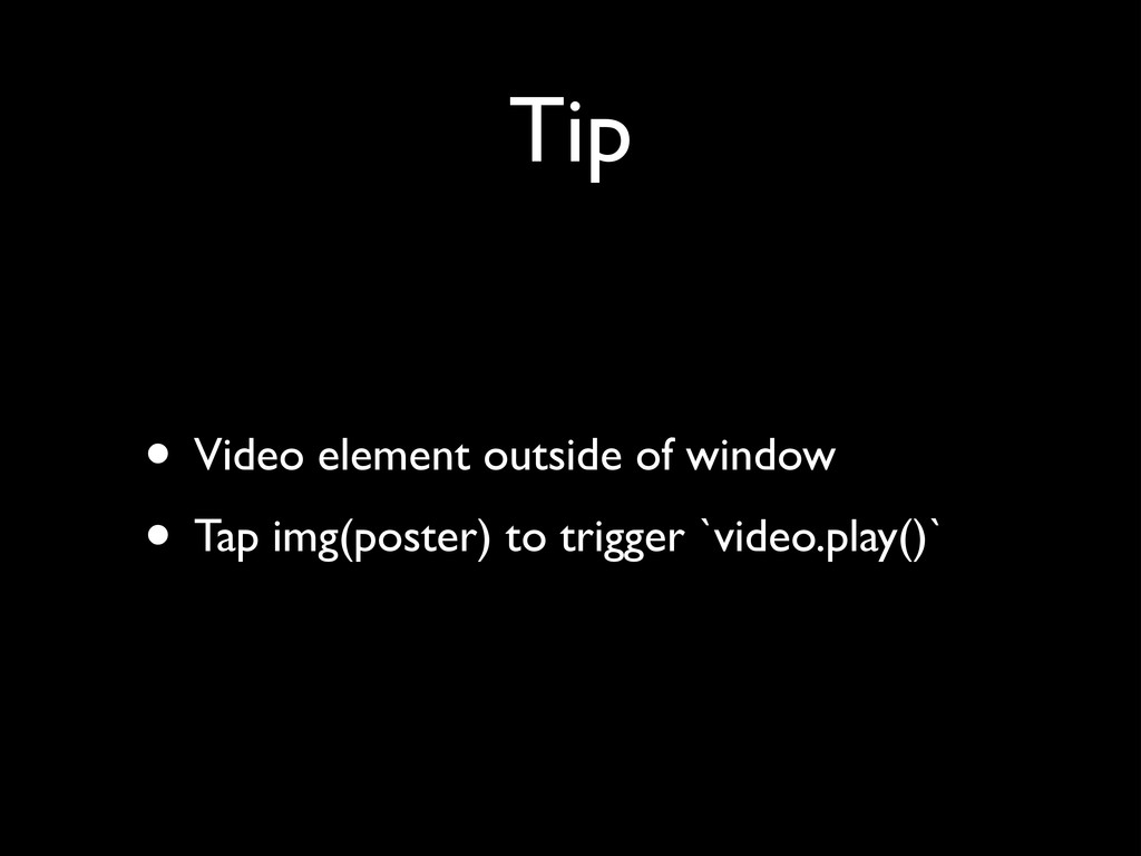 Tip • Video element outside of window	 
