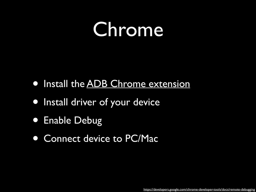 Chrome • Install the ADB Chrome extension	 