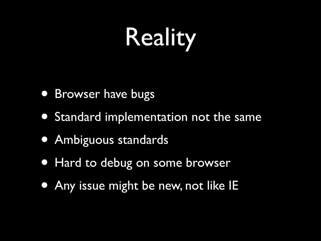 Reality • Browser have bugs	 