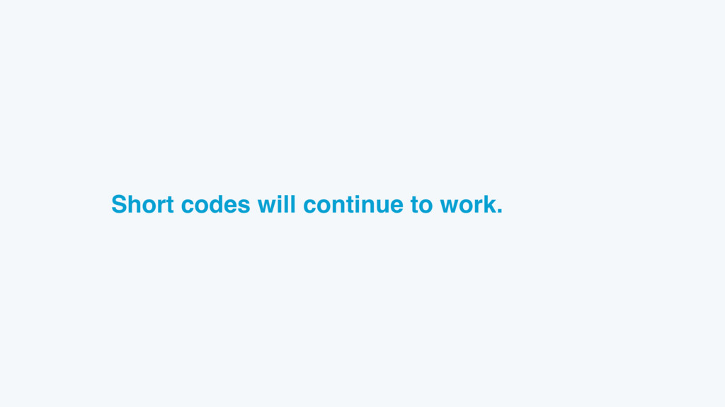 Short codes will continue to work.