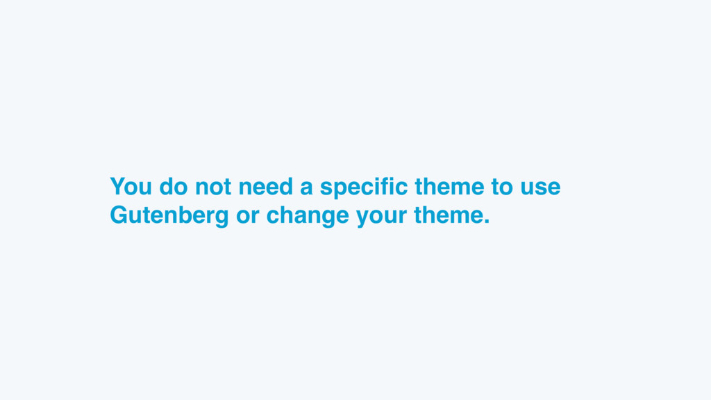 You do not need a specific theme to use Gutenber...