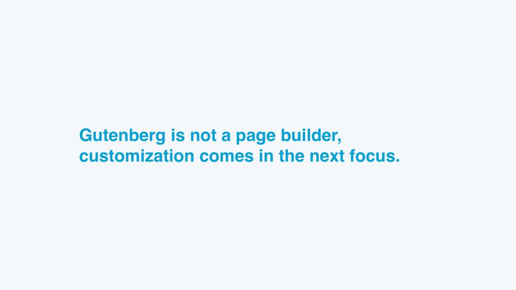 Gutenberg is not a page builder, customization ...