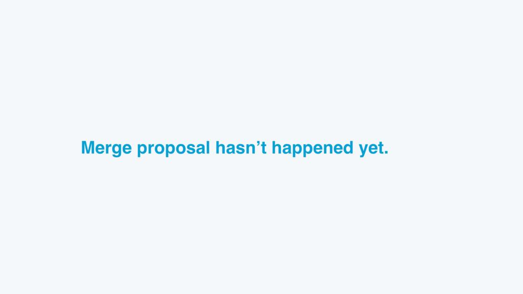 Merge proposal hasn't happened yet.