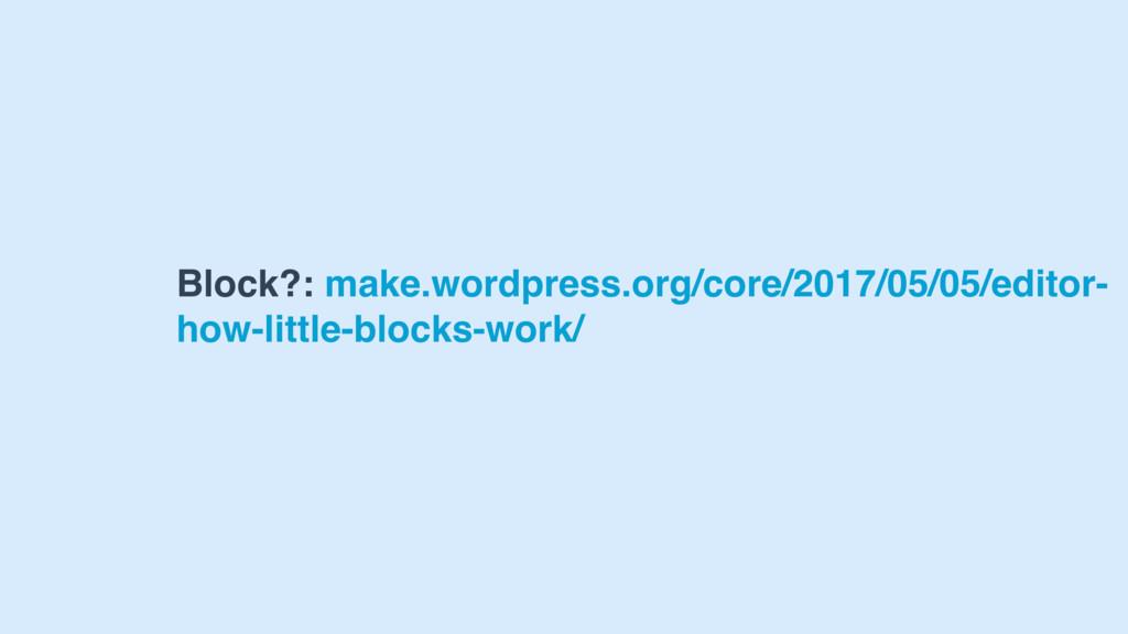 Block?: make.wordpress.org/core/2017/05/05/edit...