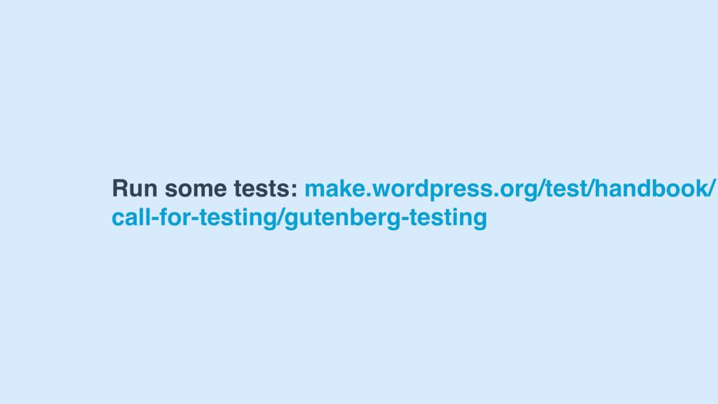 Run some tests: make.wordpress.org/test/handboo...