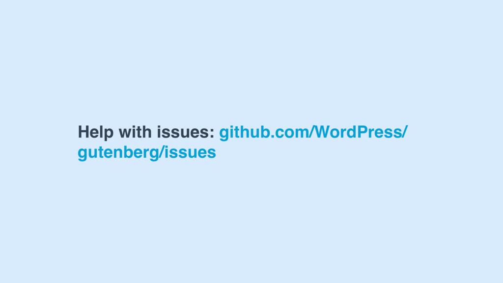 Help with issues: github.com/WordPress/ gutenbe...