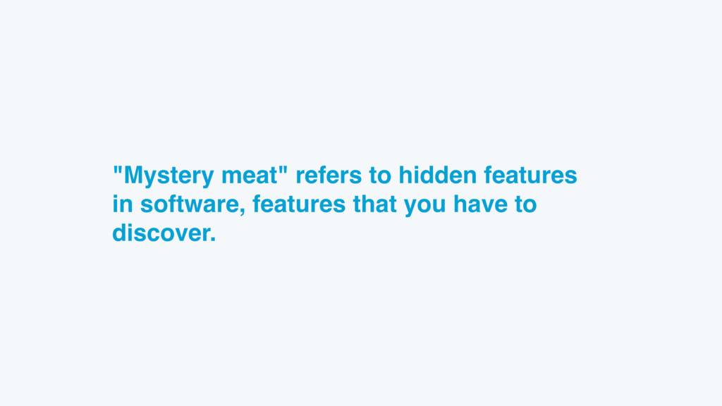 """""""Mystery meat"""" refers to hidden features in sof..."""