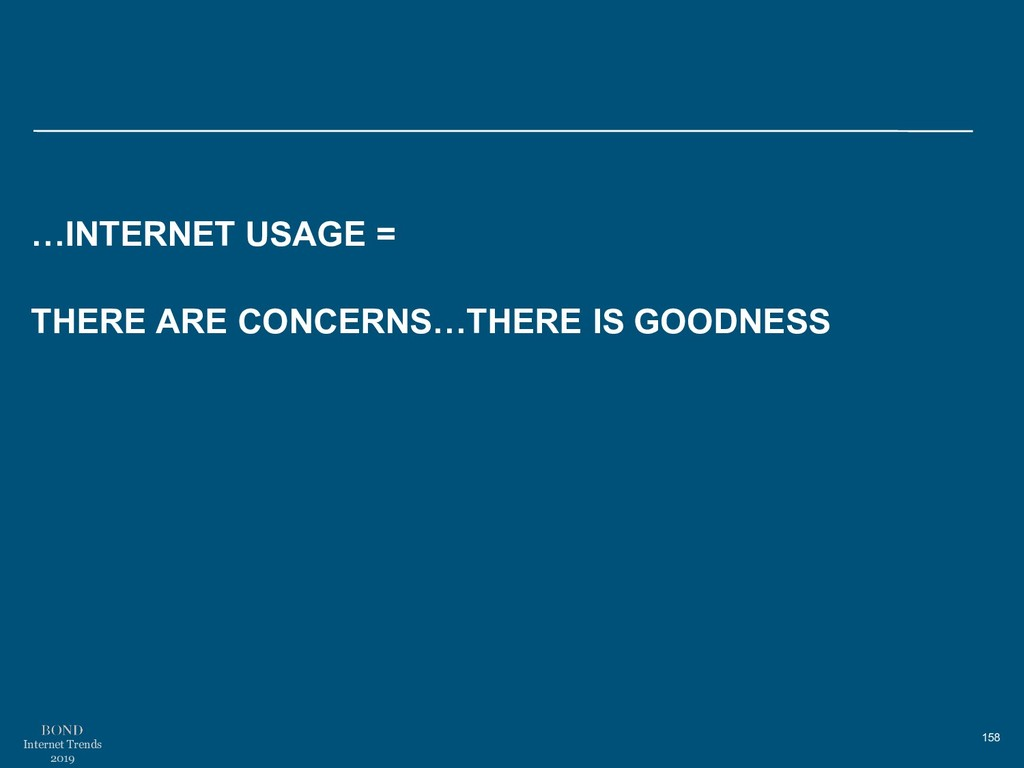 158 Internet Trends 2019 …INTERNET USAGE = THER...