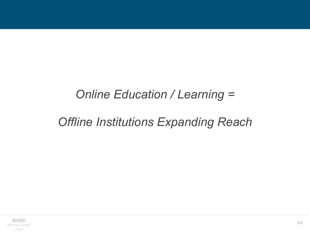 238 Internet Trends 2019 Online Education / Lea...