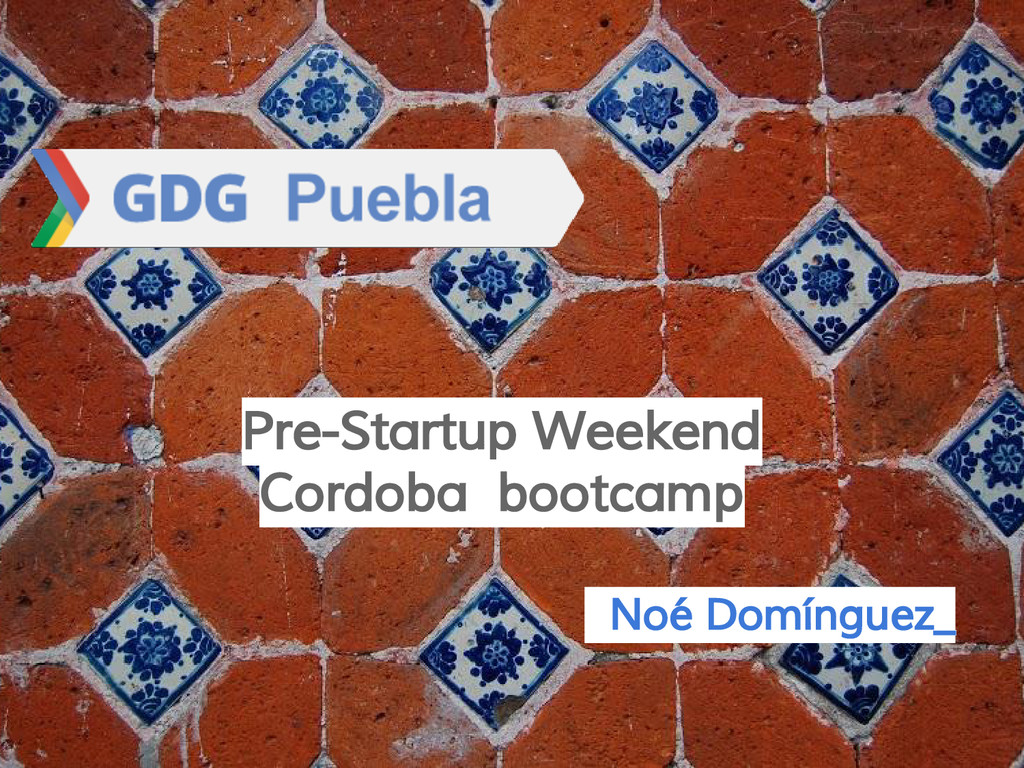 Noé Domínguez_ Pre-Startup Weekend Cordoba boot...