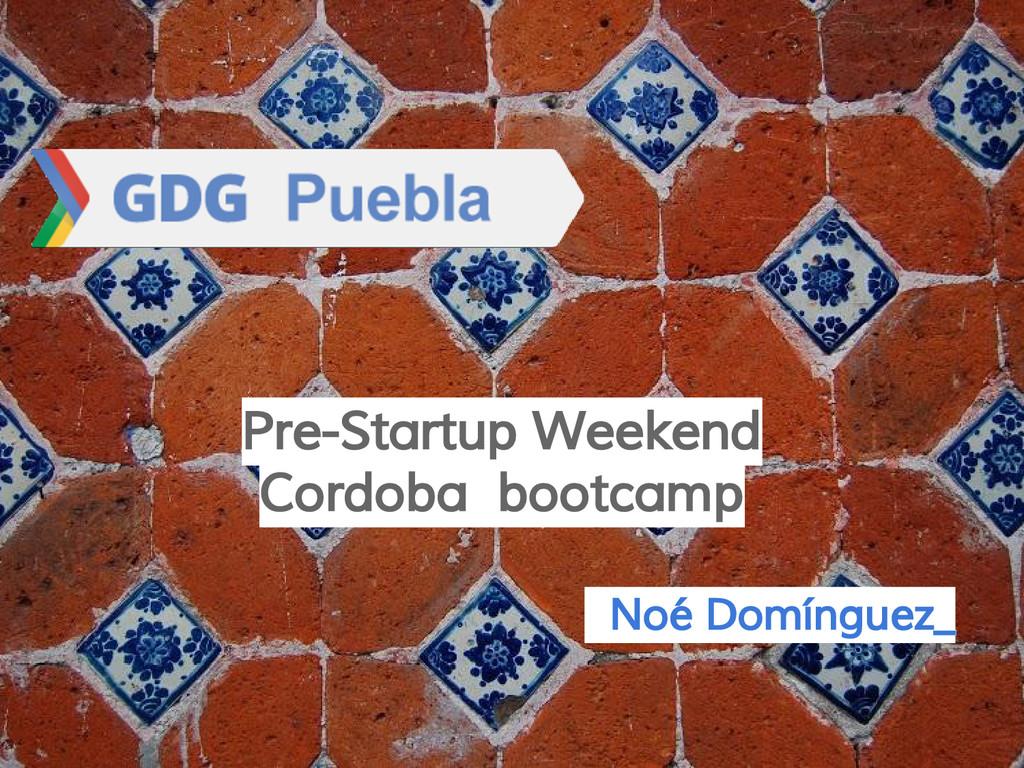 Noé Domínguez_ Pre-Startup Weekend Cordoba boot...