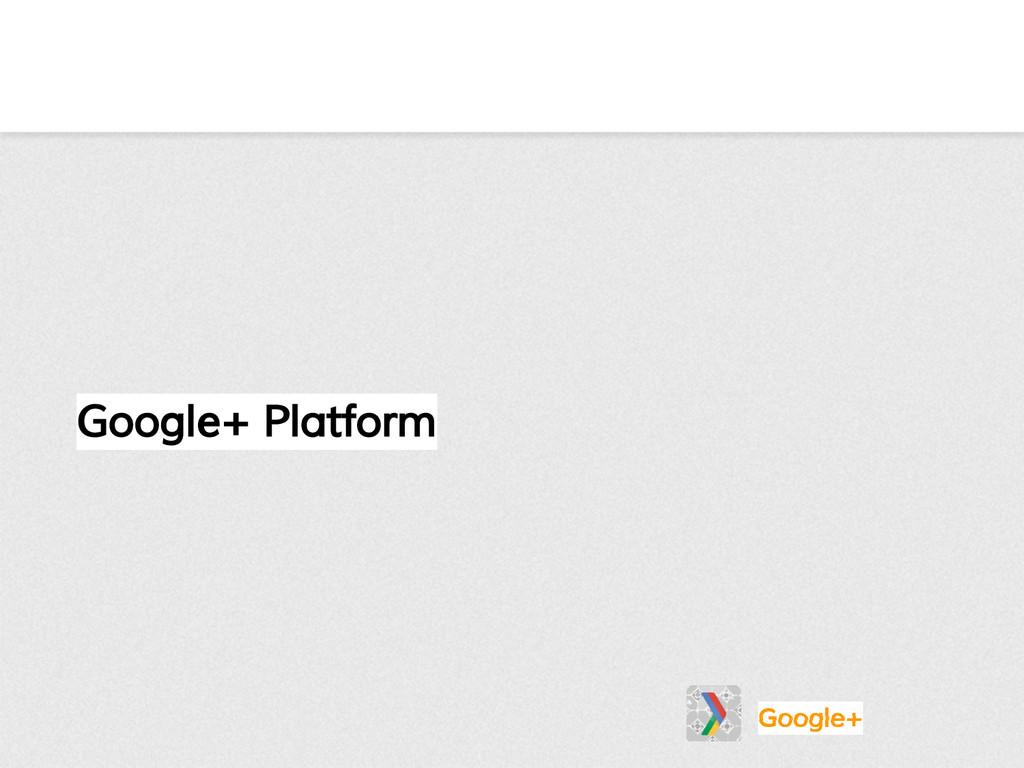 Google+ Platform Google+