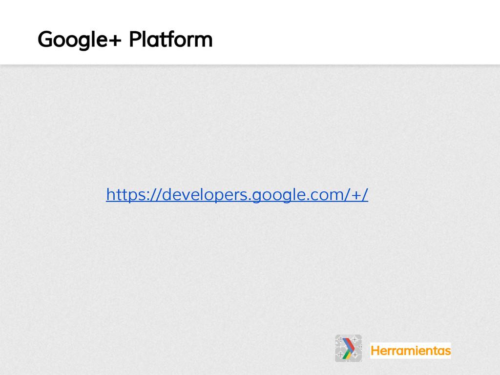 Google+ Platform Herramientas https://developer...