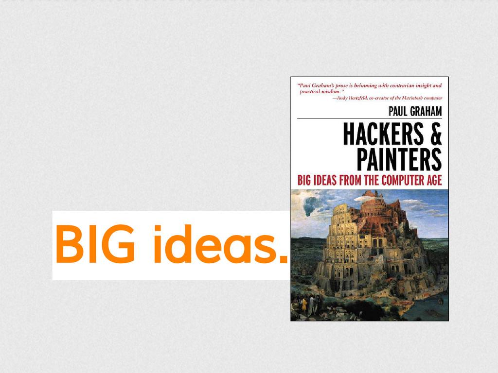 BIG ideas.