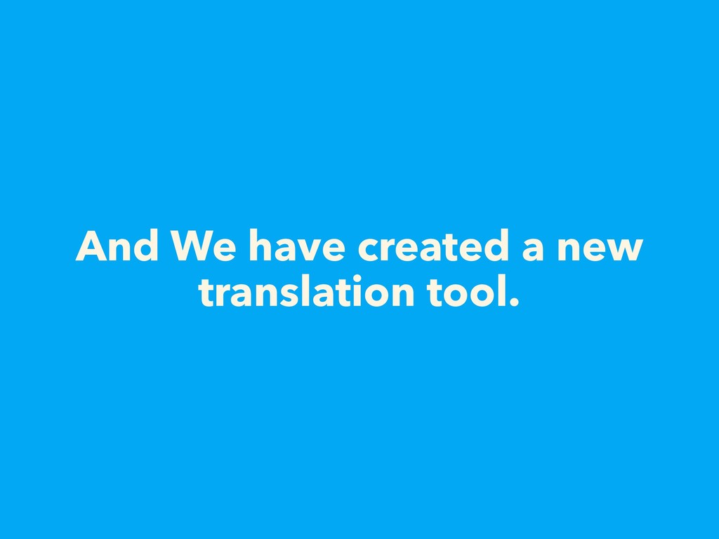 And We have created a new translation tool.