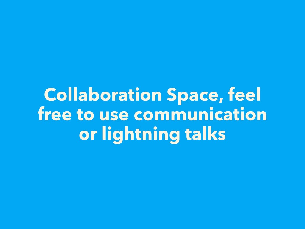 Collaboration Space, feel free to use communica...